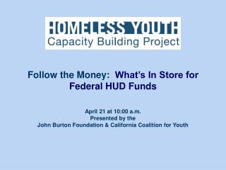April 21 at 10:00 a.m. Presented by the  John Burton Foundation & California Coalition for Youth