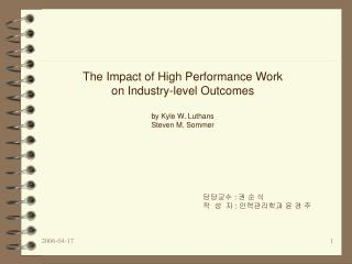 The Impact of High Performance Work on Industry-level Outcomes by Kyle W. Luthans Steven M. Sommer