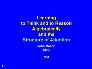 Learning  to Think and to Reason Algebraically and the  Structure of Attention