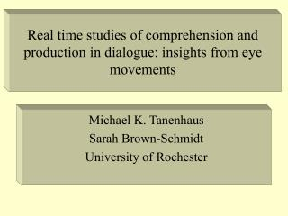 Real time studies of comprehension and production in dialogue: insights from eye movements