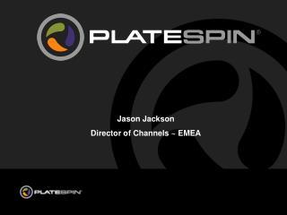 Jason Jackson Director of Channels ~ EMEA