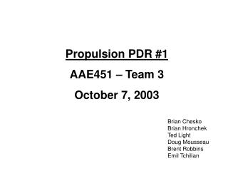 Propulsion PDR #1 AAE451 – Team 3 October 7, 2003