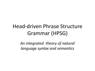 Head-driven Phrase Structure Grammar  (HPSG)