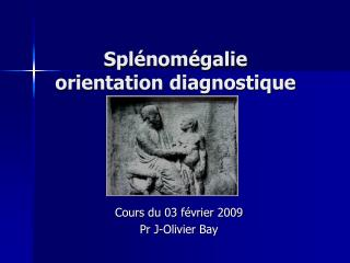 Splénomégalie  orientation diagnostique