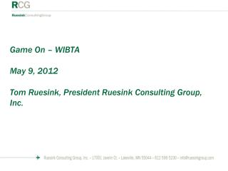 Game On – WIBTA May 9, 2012 Tom Ruesink, President Ruesink Consulting Group, Inc.