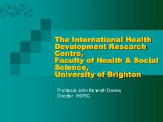 Professor John Kenneth Davies  Director  IHDRC