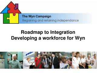 Roadmap to Integration  Developing a workforce for Wyn