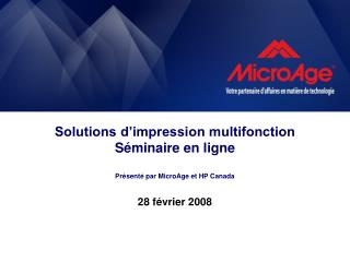 Solutions d'impression multifonction  Séminaire en ligne Présenté par MicroAge et HP Canada