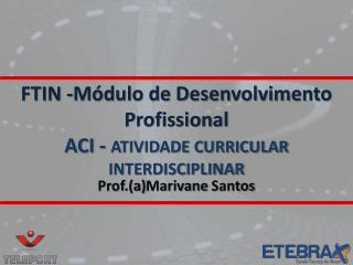 FTIN -Módulo de Desenvolvimento  Profissional ACI -  ATIVIDADE CURRICULAR INTERDISCIPLINAR