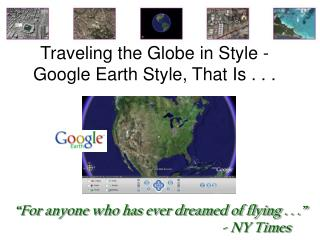 Traveling the Globe in Style - Google Earth Style, That Is . . .