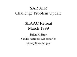 SAR ATR Challenge Problem Update SLAAC Retreat March 1999