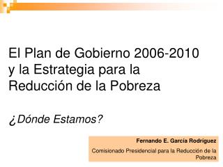 El Plan de Gobierno 2006-2010 y la Estrategia para la Reducción de la Pobreza ¿ Dónde Estamos?