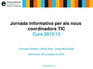 Jornada informativa per als nous  coordinadors TIC Curs 2012/13