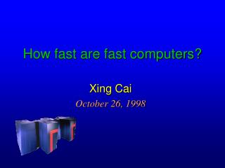 How fast are fast computers?