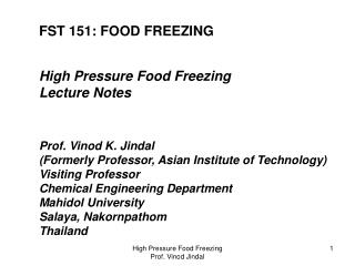 FST 151: FOOD FREEZING High Pressure Food Freezing  Lecture Notes Prof. Vinod K. Jindal