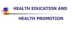 HEALTH EDUCATION AND  HEALTH PROMOTION