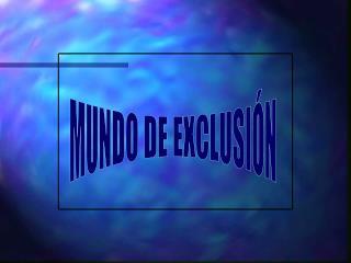 MUNDO DE EXCLUSIÓN