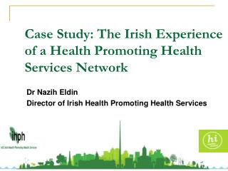 C ase Study: The Irish Experience of a Health Promoting Health Services Network