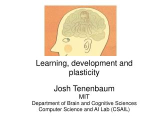 Learning, development and plasticity Josh Tenenbaum MIT Department of Brain and Cognitive Sciences