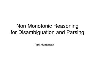 Non Monotonic Reasoning for Disambiguation and Parsing