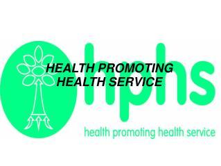 HEALTH PROMOTING HEALTH SERVICE