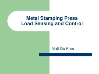 Metal Stamping Press  Load Sensing and Control