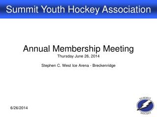 Annual Membership Meeting Thursday June 26, 2014 Stephen C. West Ice Arena - Breckenridge