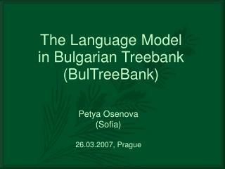 The Language Model in Bulgarian Treebank (BulTreeBank)