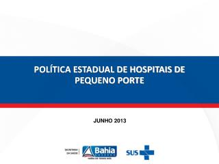 POLÍTICA ESTADUAL DE HOSPITAIS DE PEQUENO PORTE