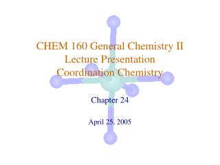 CHEM 160 General Chemistry II Lecture Presentation Coordination Chemistry
