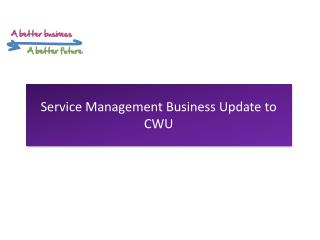 Service Management Business Update to CWU