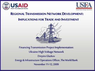 Financing Transmission Project Implementation:   Ukraine High Voltage Network Dmytro Glazkov