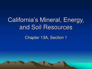 California s Mineral, Energy, and Soil Resources