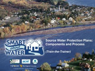 Source Water Protection Plans: Components and Process  Train-the-Trainer