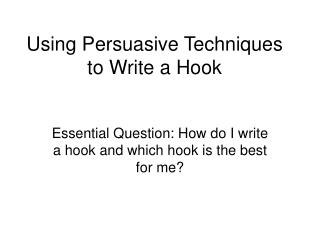 Using Persuasive Techniques to Write a Hook