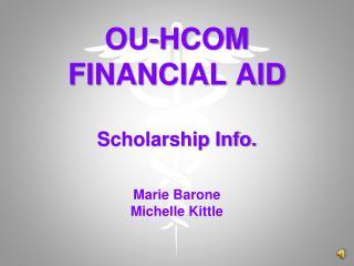 OU-HCOM FINANCIAL AID Scholarship Info.  Marie Barone Michelle Kittle