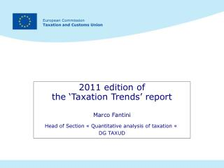 2011 edition of   the  Taxation Trends  report   Marco Fantini  Head of Section   Quantitative analysis of taxation    D