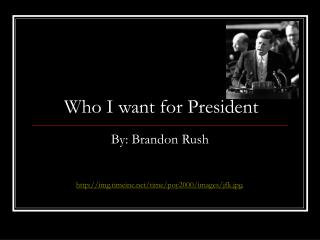 Who I want for President