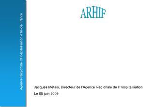 Jacques Métais, Directeur de l'Agence Régionale de l'Hospitalisation Le 05 juin 2009