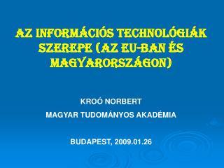 AZ INFORMÁCIÓS TECHNOLÓGIÁK SZEREPE (AZ EU-BAN ÉS MAGYARORSZÁGON) KROÓ NORBERT