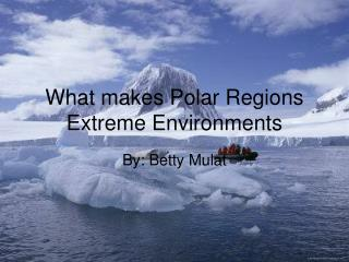 What makes Polar Regions Extreme Environments