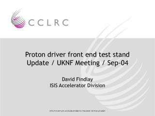 Proton driver front end test stand Update / UKNF Meeting / Sep-04