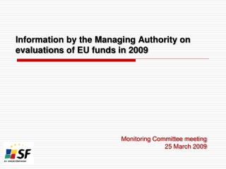Information by the Managing Authority on evaluation s  of EU funds in  2009