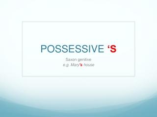 The Saxon Genitive or Possessive  s