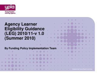Agency Learner Eligibility Guidance (LEG) 2010/11-v 1.0 (Summer 2010)