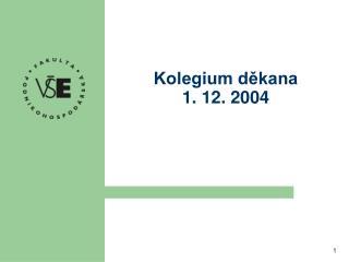 Kolegium d?kana 1. 12. 2004