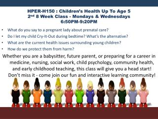 HPER-H150 : Children's Health Up To Age 5 2 nd 8 Week Class  - Mondays & Wednesdays  6:50PM-9:20PM