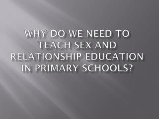 Why do we need to teach sex and relationship education in primary schools?