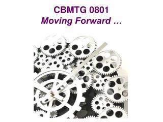 CBMTG 0801 Moving Forward …