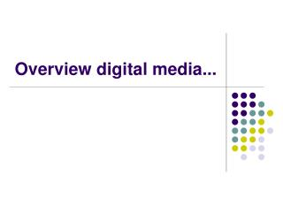 Overview digital media...
